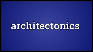 Architectonics Meaning