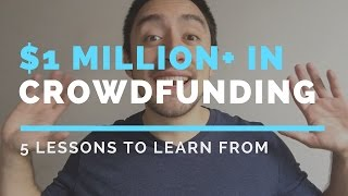 5 Lessons From $1 Million Worth Of Crowdfunding