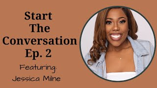 Start the Conversation Ep. 2 featuring Jessica Milne