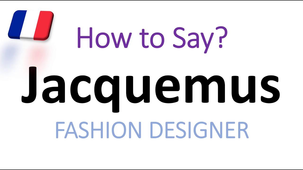 How To Pronounce Jacquemus Correctly French Fashion Designer Pronunciation Youtube