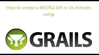 How to create a RESTful API in 15 minutes using Grails 2.4