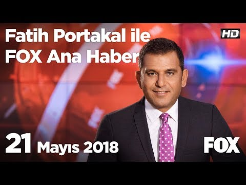 21 Mayıs 2018 Fatih Portakal ile FOX Ana Haber