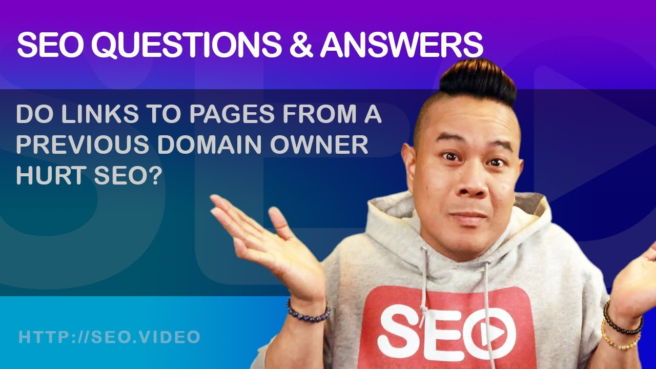 ▷SEO Questions and Answers: Do links to pages from a previous domain owner hurt SEO? -SEO Video Show
