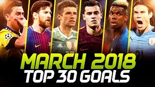MARCH 2018 • Top 30 Goals