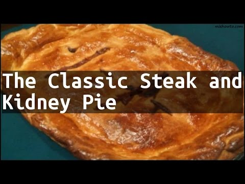 Recipe The Classic Steak and Kidney Pie - YouTube
