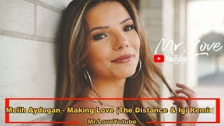 Melih Aydogan - Making Love (The Distance &amp Igi Remix)