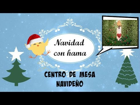 Centro de mesa navide o navidad con hama 9 youtube - Youtube centros de mesa navidenos ...