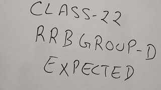 Class 22 RRB GROUP D EXPECTED QUESTIONS...MOST IMPORTANT