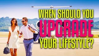 When Should You Upgrade your Lifestyle?