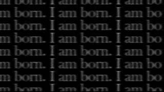 I am born.