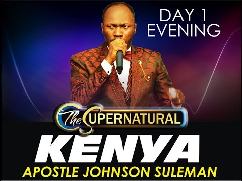 The Supernatural - Nairobi, Kenya - Day 1 Evening. With Apostle Johnson Suleman