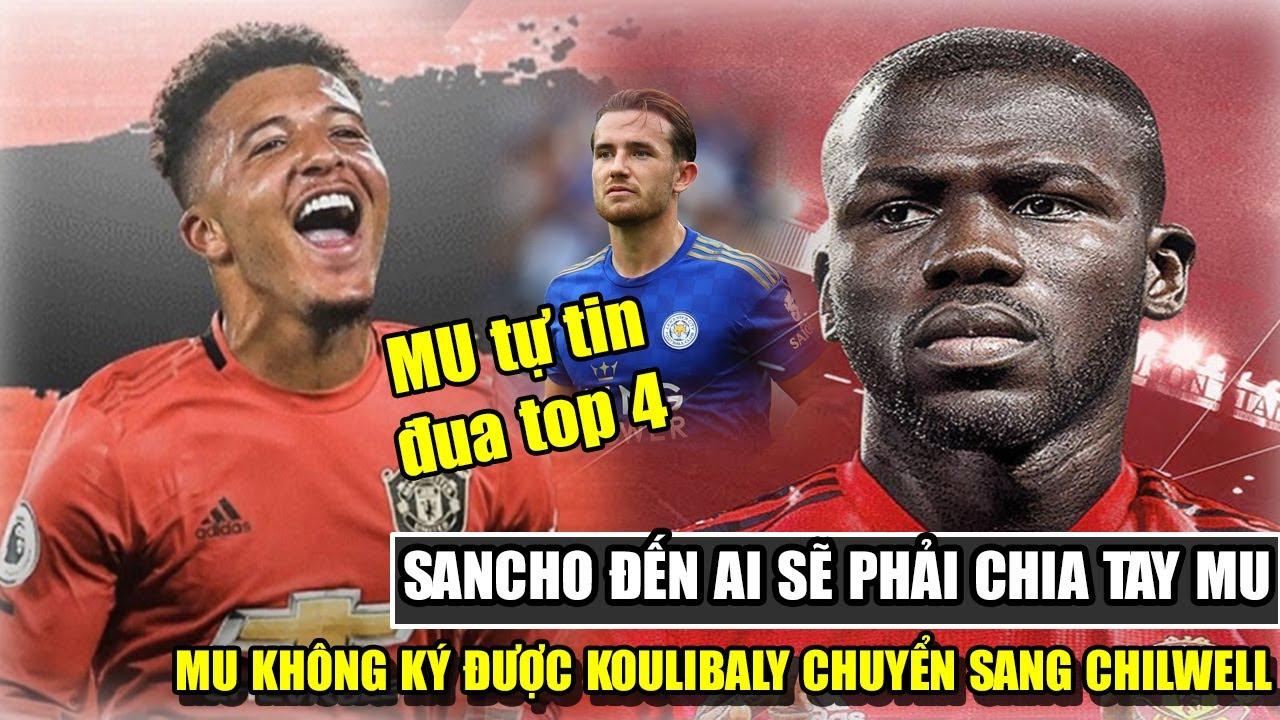 🔥TIN BÓNG ĐÁ MU: MU Đón tin buồn vụ Koulibaly nhanh tay lấy Ben Chilwell  Sancho đến MU ai sẽ ra đi?