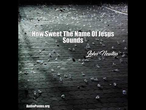 How Sweet The Name Of Jesus Sounds (John Newton Poem)