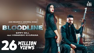 Bloodline | (Full HD) | Sippy Gill Ft. Himanshi Khurana & Gurlej Akhtar | Laddi Gill | Jass Records
