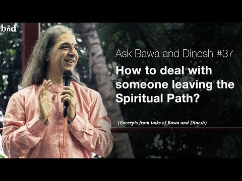 How to deal with someone leaving the Spiritual Path : Ask Bawa and Dinesh #37
