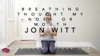 Tips - Should I be breathing through my nose or mouth during practice by Jon Witt