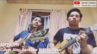 Jug mantab..!! METAJEN - Matanai Band - Cover Alep Santosa ft Yudi Bas