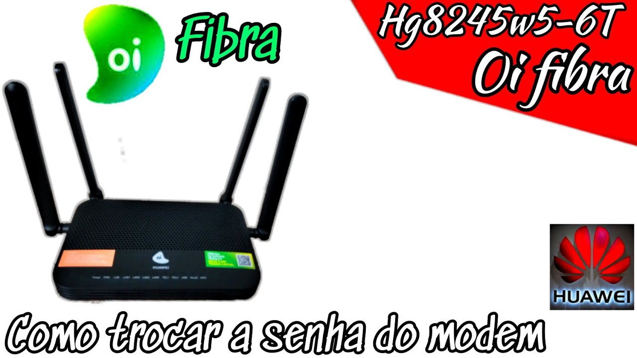 COMO TROCAR A SENHA DO MODEM OI FIBRA HUAWEI HG8245W5-6T PELO CELULAR