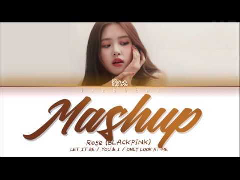 ROSÉ (BLACKPINK) - MASHUP (Let It Be + You & I + Only Look at Me) (Lyrics Eng/Rom/Han/가사)