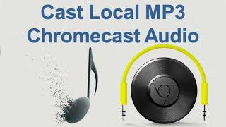 CHROMECAST AUDIO DEVICE - CAST LOCAL MP3!