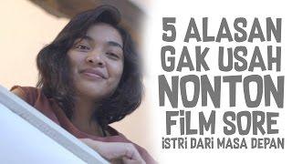 Video 5 ALASAN GAK USAH NONTON FILM SORE - ISTRI DARI MASA DEPAN download MP3, 3GP, MP4, WEBM, AVI, FLV Oktober 2017
