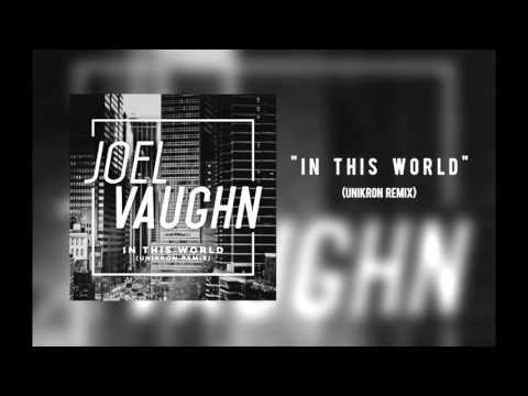 "Joel Vaughn - ""In This World (Unikron Remix)"""
