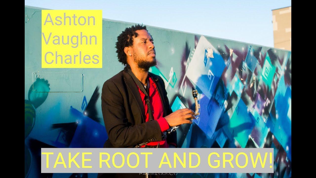 Take Root and Grow: Ashton Vaughn Charles pt. 1