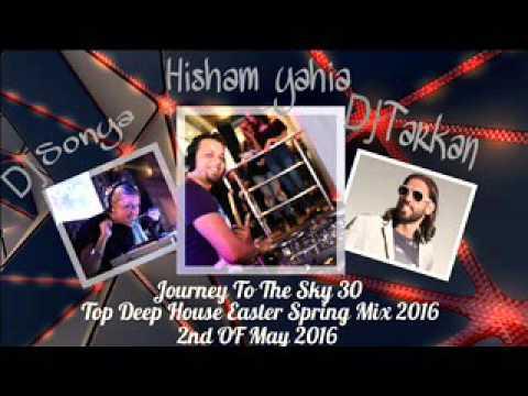 Hisham Yahia & DJ Tarkan Guesting DJ Sonya   Top Deep House Easter Spring Mix 2016   Journey To The