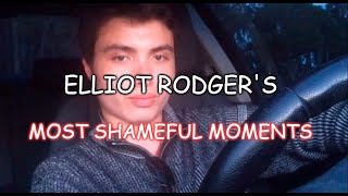 Elliot Rodger's Most Shameful Moments
