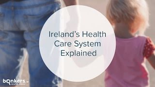 Ireland's Health Care System Explained