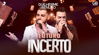 Guilherme e Benuto - Futuro Incerto (DVD AMANDO, BEBENDO E SOFRENDO)