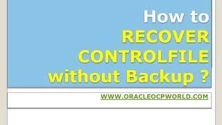 How to Recover or Recreate Controlfile without Backup ?