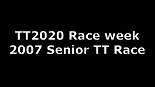 TT2020 - Race week coverage - 2007 Centenary Senior TT