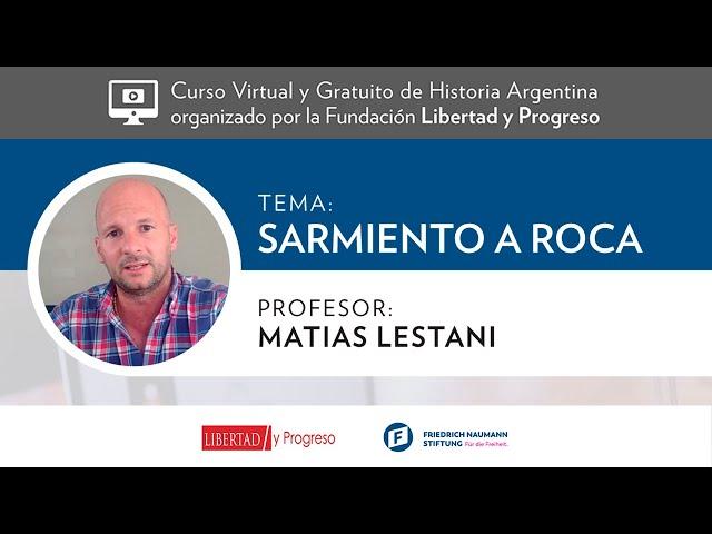 De Sarmiento a Roca - Matías Lestani [Clase 3 - Curso Virtual de Historia Argentina de LyP]