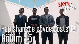 Yeni Gelin 45. Bölüm - Hapishanede Gövde Gösterisi
