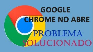 GOOGLE CHROME NO ABRE SOLUCION DEFINITIVA - CHROME NO RESPONDE SOLUCIONADO