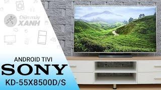 Đánh giá Android Tivi Sony 55 inch KD 55X8500D/S