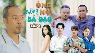Hài 2020 Những Ông Nội Bá Đạo - TẬP 1 | Long Đẹp Trai, Mạc Văn Khoa, Huỳnh Phương, Vinh Râu, Thái Vũ
