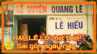 Đi tìm lại Hình Ảnh rạp chiếu phim LÊ LỢI Sài Gòn xưa một thời | Sài gòn ngày nay ✔️ lovely saigon