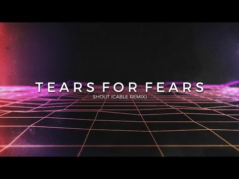 Tears for Fears  Shout CABLE Remix