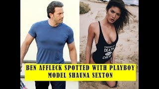 Ben Affleck Spotted With Playboy Model Shauna Sexton.