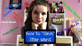"HOW TO ""SAVE"" STAR WARS"
