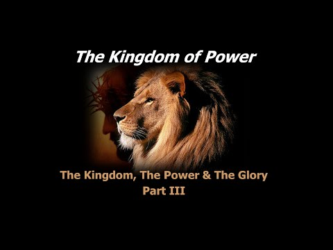 THE KINGDOM OF POWER - The Kingdom, The Power & The Glory - Part III - by Pastor Rob Winters