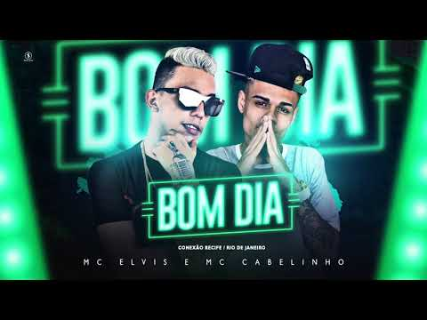 MC ELVIS E MC CABELINHO - BOM DIA - MÚSICA NOVA 2018
