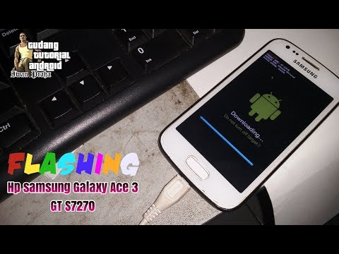panduan-flash-hp-samsung-ace-3-gt-s7270-100%-sukses