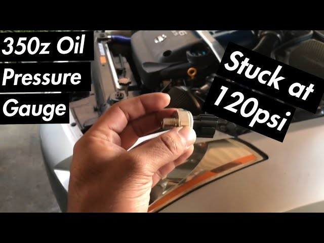 350z oil Pressure gauge stuck at 120psi