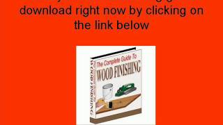 The Complete Guide To Wood Finishing- Detailed Woodworking Guide Free