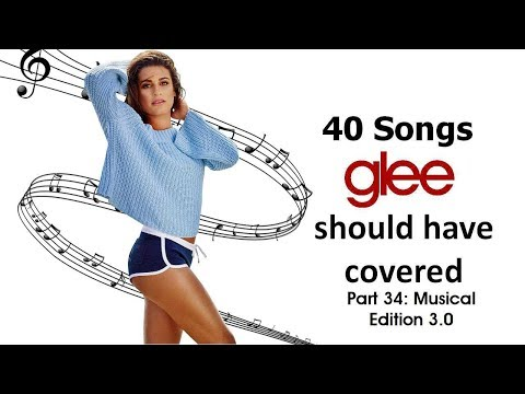 40 Songs Glee Should Have Covered (Part 34: Musical Edition 3.0)