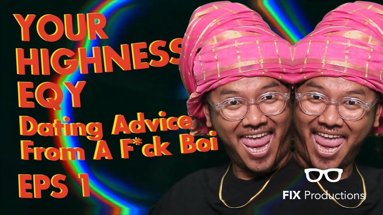 #FixSeries - Your Royal Highness Eqy   Dating Advice From a F*k Boi   Episode 1