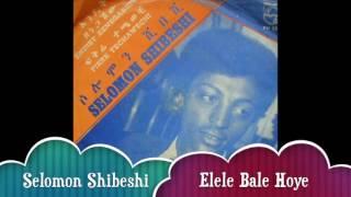 Solomon Shibeshi - Elele Bale Hoye እልልባሌ ሆይ (Amharic)